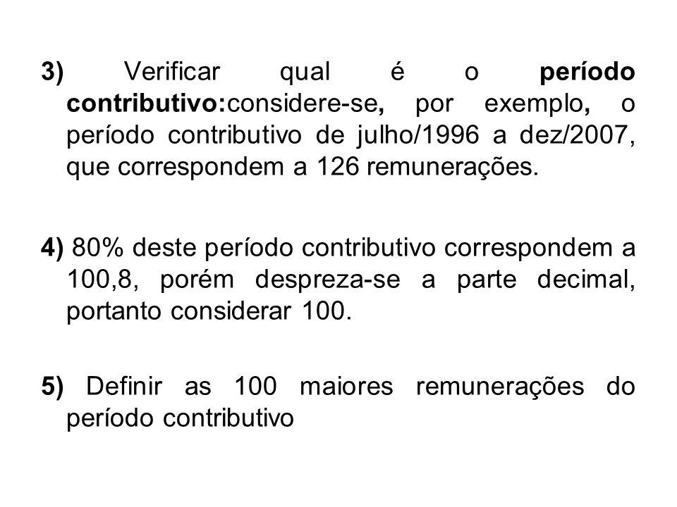 3) Verificar qual é o período contributivo:considere-se, por exemplo, o período contributivo de julho/1996 a dez/2007, que correspondem a 126 remunera