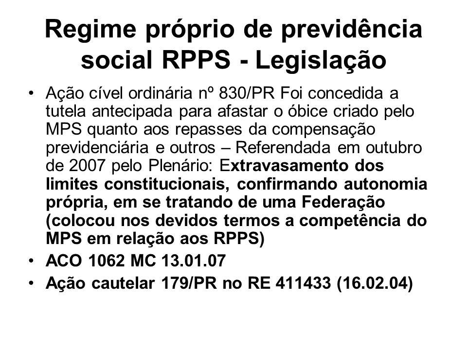 Regime próprio de previdência social RPPS - Legislação Ação cível ordinária nº 830/PR Foi concedida a tutela antecipada para afastar o óbice criado pe