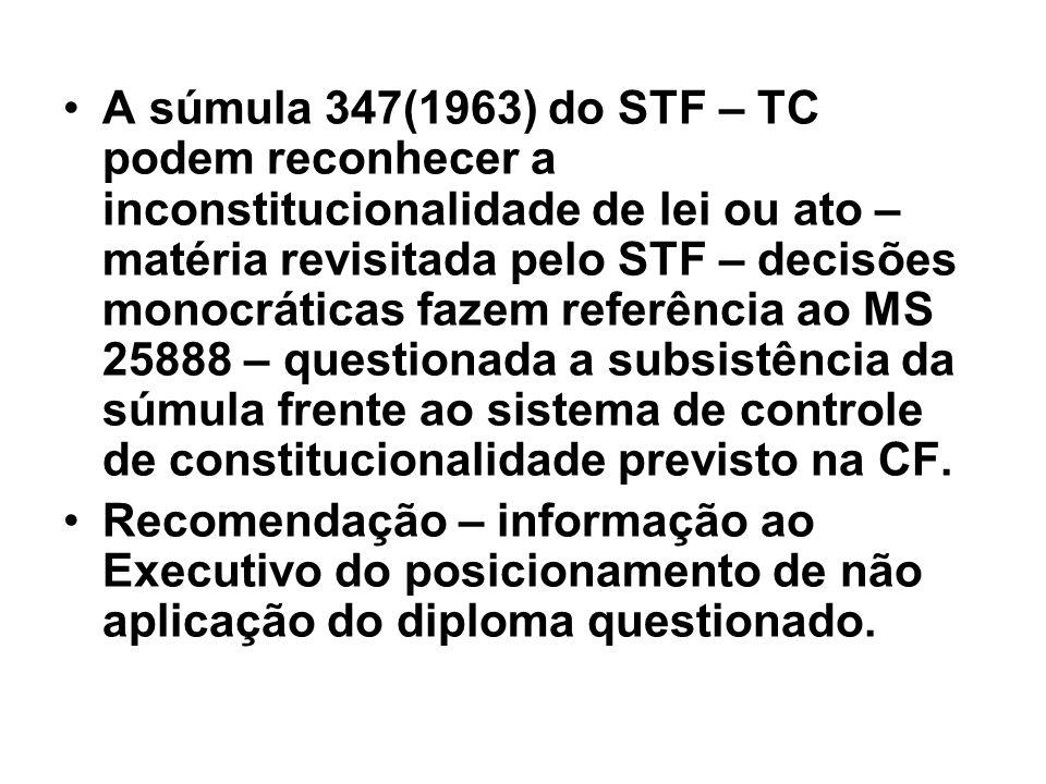 A súmula 347(1963) do STF – TC podem reconhecer a inconstitucionalidade de lei ou ato – matéria revisitada pelo STF – decisões monocráticas fazem refe