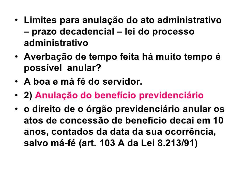 Limites para anulação do ato administrativo – prazo decadencial – lei do processo administrativo Averbação de tempo feita há muito tempo é possível an