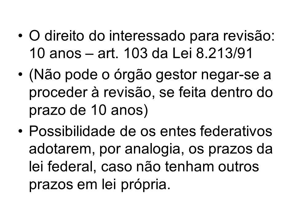 O direito do interessado para revisão: 10 anos – art. 103 da Lei 8.213/91 (Não pode o órgão gestor negar-se a proceder à revisão, se feita dentro do p