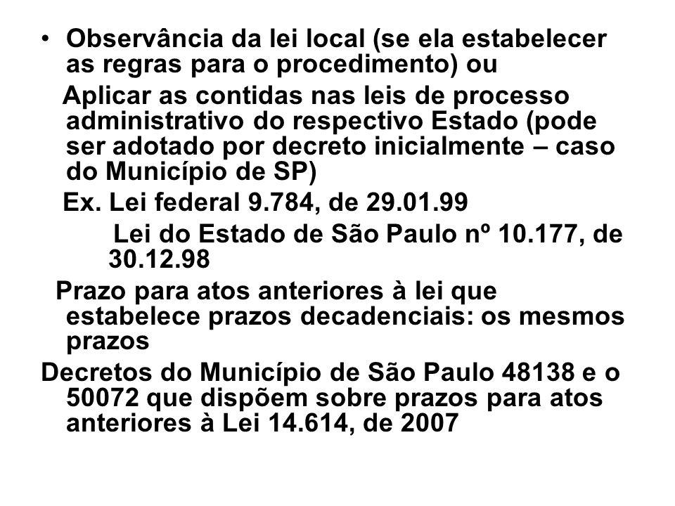 Observância da lei local (se ela estabelecer as regras para o procedimento) ou Aplicar as contidas nas leis de processo administrativo do respectivo E