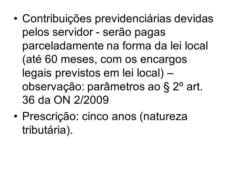Contribuições previdenciárias devidas pelos servidor - serão pagas parceladamente na forma da lei local (até 60 meses, com os encargos legais previsto