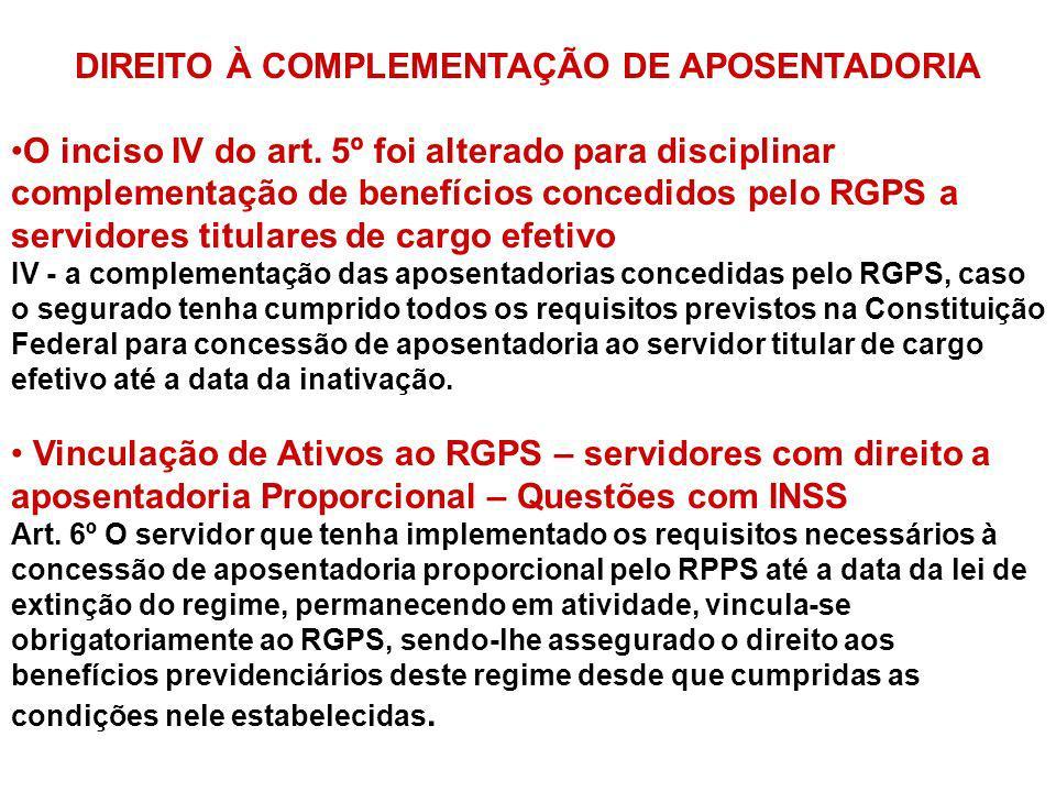 DIREITO À COMPLEMENTAÇÃO DE APOSENTADORIA O inciso IV do art. 5º foi alterado para disciplinar complementação de benefícios concedidos pelo RGPS a ser