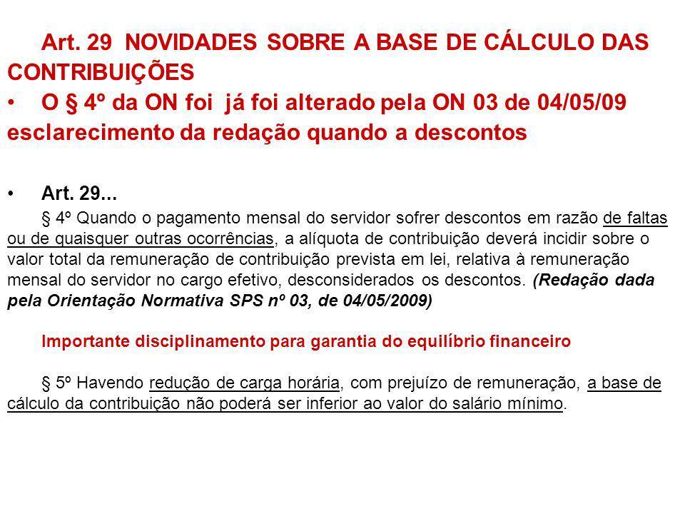 Art. 29 NOVIDADES SOBRE A BASE DE CÁLCULO DAS CONTRIBUIÇÕES O § 4º da ON foi já foi alterado pela ON 03 de 04/05/09 esclarecimento da redação quando a