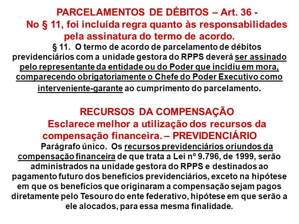 PARCELAMENTOS DE DÉBITOS – Art. 36 - No § 11, foi incluída regra quanto às responsabilidades pela assinatura do termo de acordo. § 11. O termo de acor