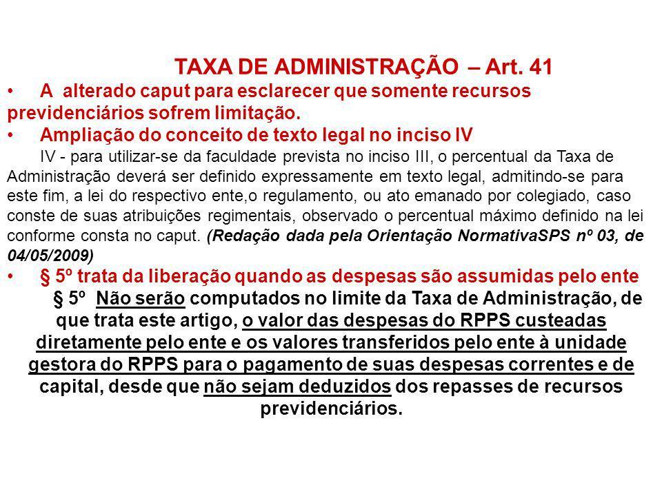 TAXA DE ADMINISTRAÇÃO – Art. 41 A alterado caput para esclarecer que somente recursos previdenciários sofrem limitação. Ampliação do conceito de texto