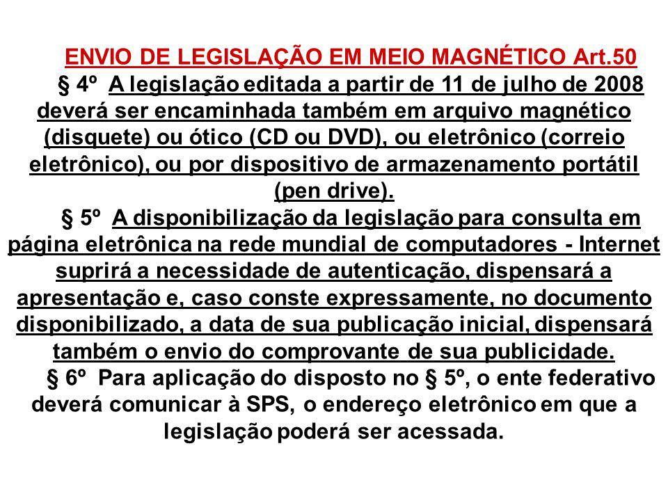 ENVIO DE LEGISLAÇÃO EM MEIO MAGNÉTICO Art.50 § 4º A legislação editada a partir de 11 de julho de 2008 deverá ser encaminhada também em arquivo magnét