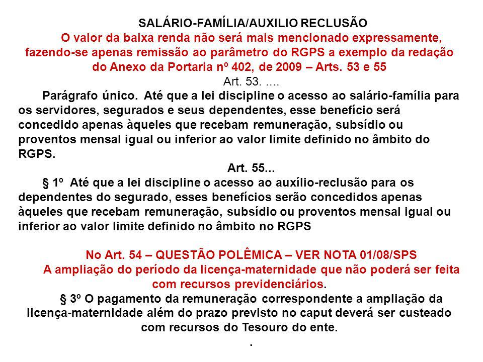 SALÁRIO-FAMÍLIA/AUXILIO RECLUSÃO O valor da baixa renda não será mais mencionado expressamente, fazendo-se apenas remissão ao parâmetro do RGPS a exem