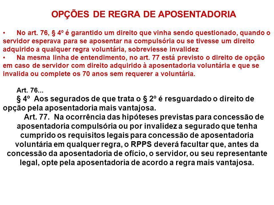 OPÇÕES DE REGRA DE APOSENTADORIA No art. 76, § 4º é garantido um direito que vinha sendo questionado, quando o servidor esperava para se aposentar na
