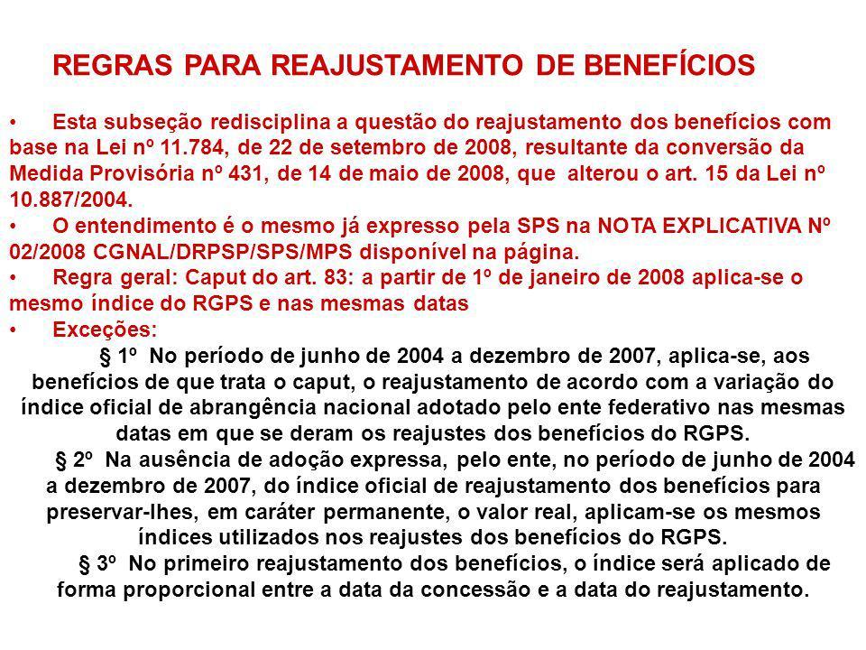 REGRAS PARA REAJUSTAMENTO DE BENEFÍCIOS Esta subseção redisciplina a questão do reajustamento dos benefícios com base na Lei nº 11.784, de 22 de setem