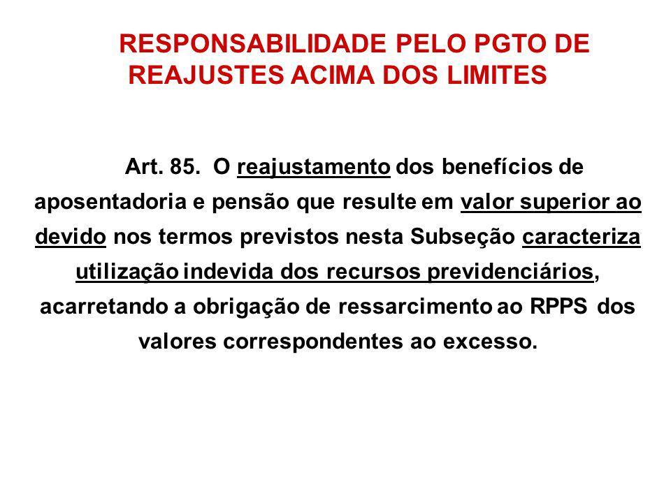 RESPONSABILIDADE PELO PGTO DE REAJUSTES ACIMA DOS LIMITES Art. 85. O reajustamento dos benefícios de aposentadoria e pensão que resulte em valor super