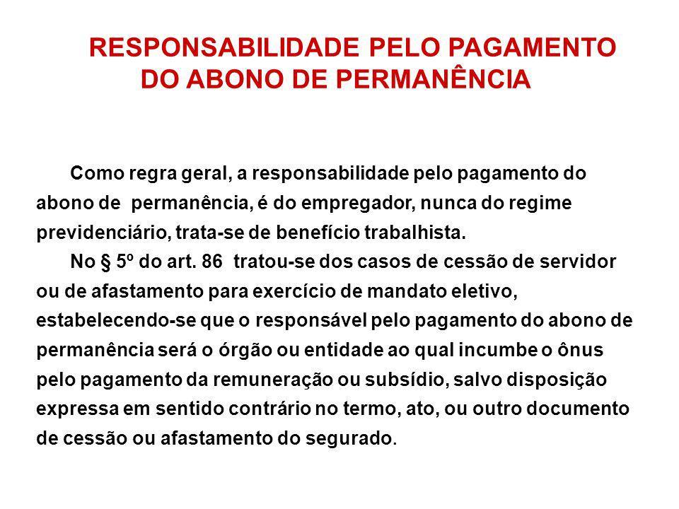RESPONSABILIDADE PELO PAGAMENTO DO ABONO DE PERMANÊNCIA Como regra geral, a responsabilidade pelo pagamento do abono de permanência, é do empregador,