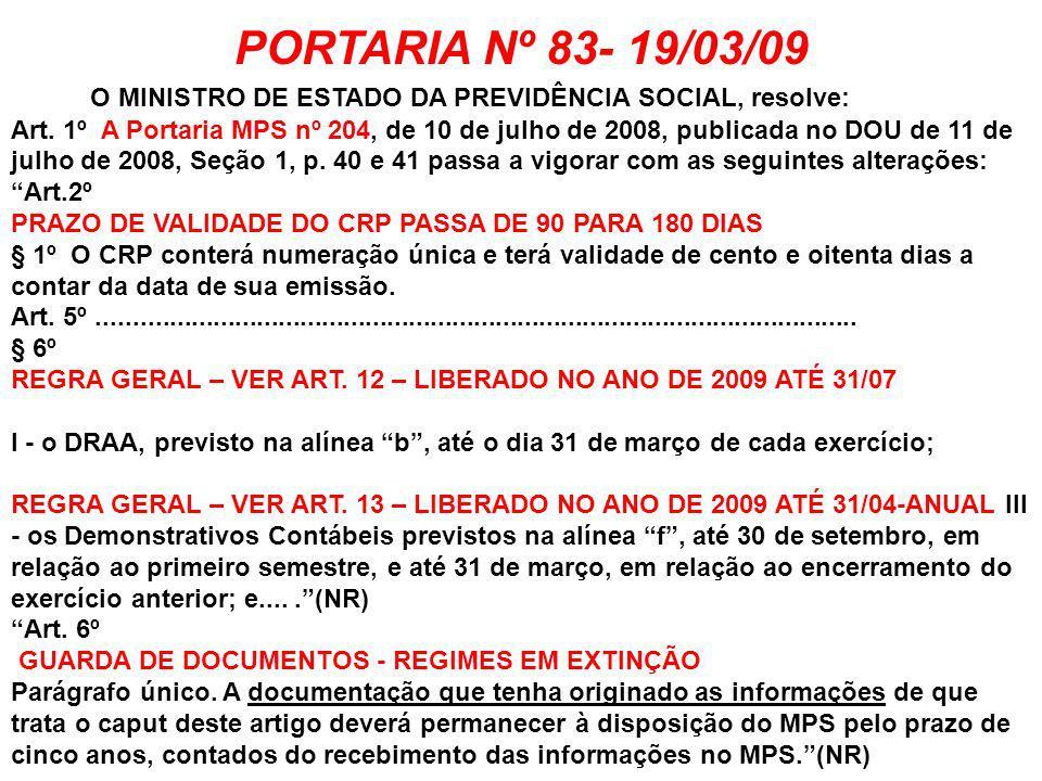 PORTARIA Nº 83- 19/03/09 O MINISTRO DE ESTADO DA PREVIDÊNCIA SOCIAL, resolve: Art. 1º A Portaria MPS nº 204, de 10 de julho de 2008, publicada no DOU