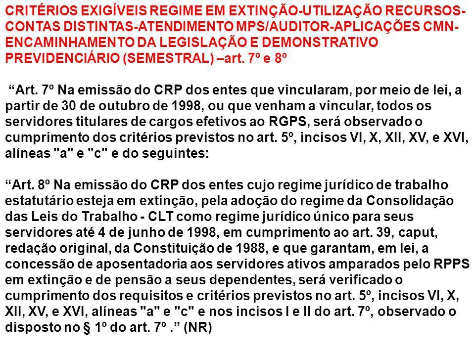 CRITÉRIOS EXIGÍVEIS REGIME EM EXTINÇÃO-UTILIZAÇÃO RECURSOS- CONTAS DISTINTAS-ATENDIMENTO MPS/AUDITOR-APLICAÇÕES CMN- ENCAMINHAMENTO DA LEGISLAÇÃO E DE