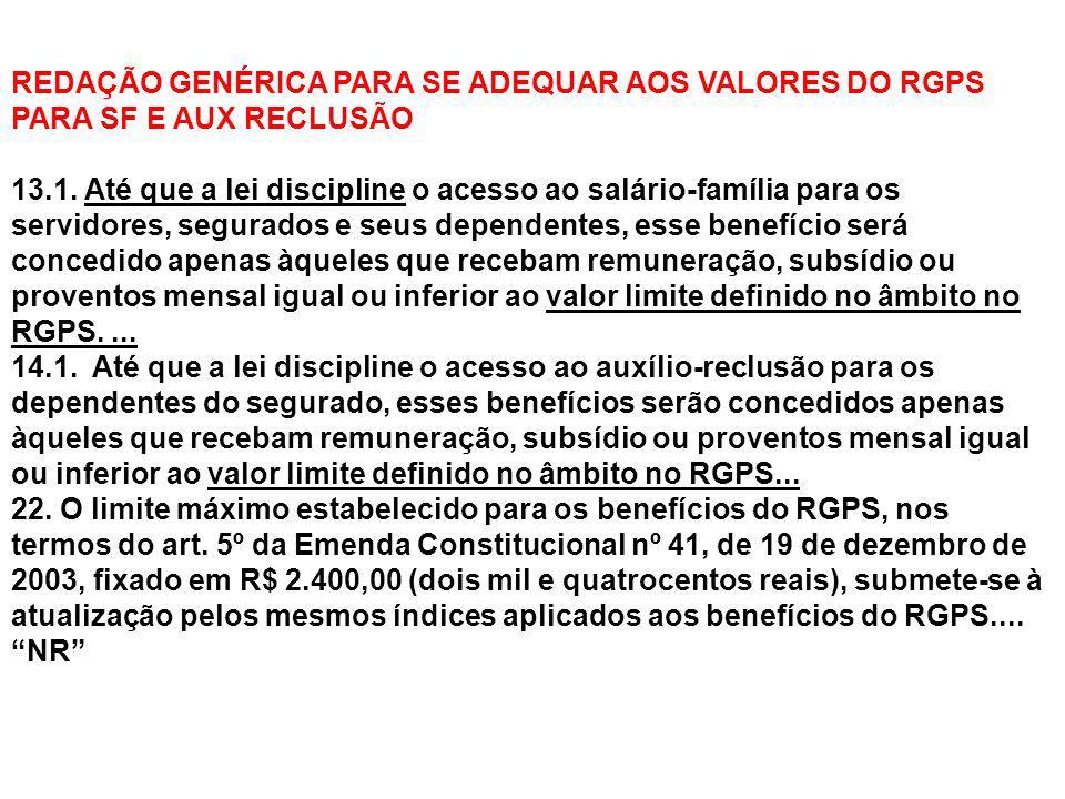 REDAÇÃO GENÉRICA PARA SE ADEQUAR AOS VALORES DO RGPS PARA SF E AUX RECLUSÃO 13.1. Até que a lei discipline o acesso ao salário-família para os servido
