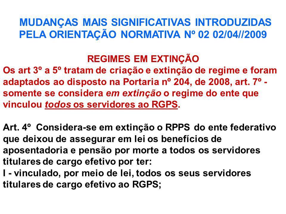 MUDANÇAS MAIS SIGNIFICATIVAS INTRODUZIDAS PELA ORIENTAÇÃO NORMATIVA Nº 02 02/04//2009 REGIMES EM EXTINÇÃO Os art 3º a 5º tratam de criação e extinção