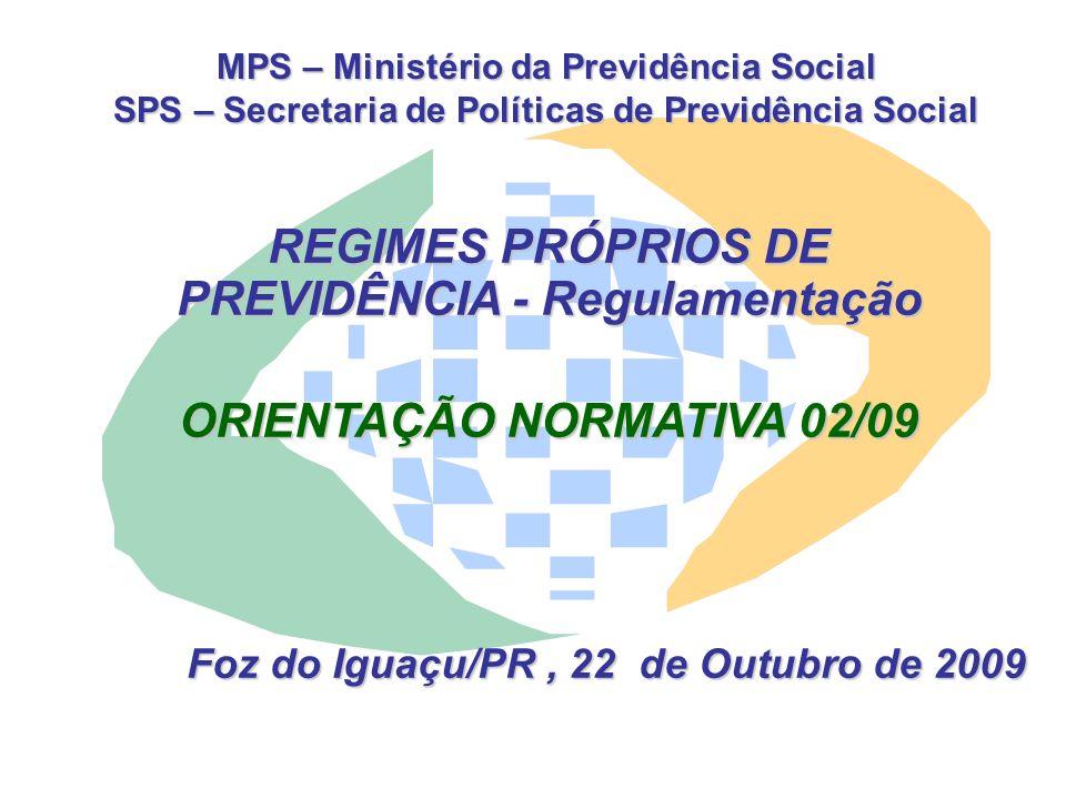 MPS – Ministério da Previdência Social SPS – Secretaria de Políticas de Previdência Social REGIMES PRÓPRIOS DE PREVIDÊNCIA - Regulamentação ORIENTAÇÃO