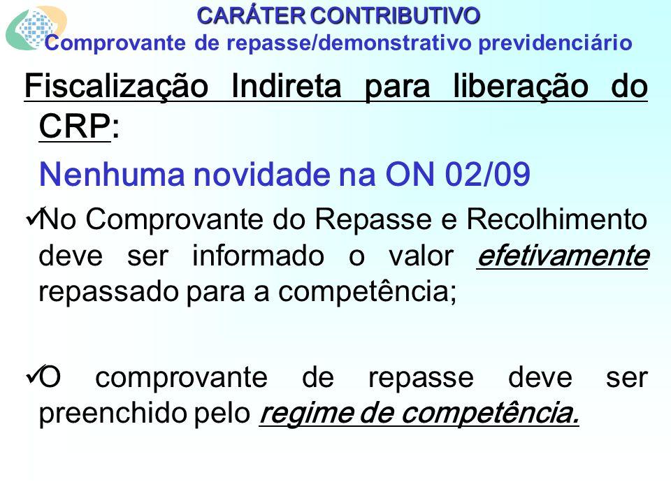 CARÁTER CONTRIBUTIVO CARÁTER CONTRIBUTIVO Comprovante de repasse/demonstrativo previdenciário Fiscalização Indireta para liberação do CRP: Nenhuma nov