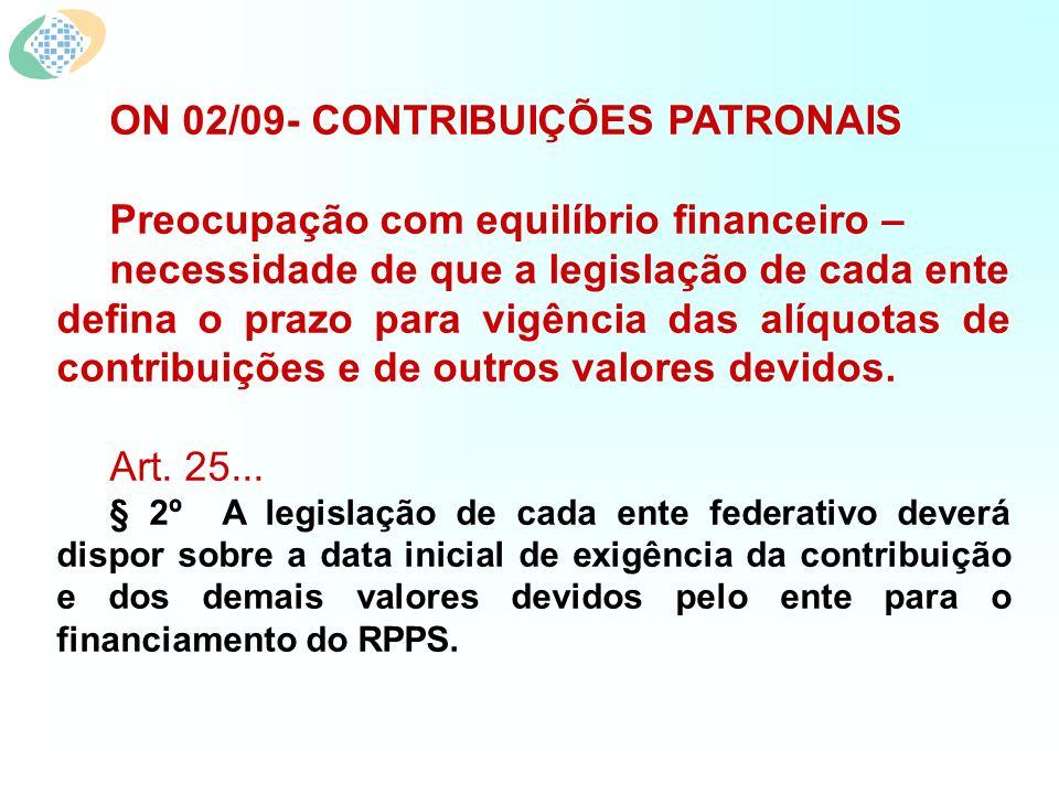 ON 02/09- CONTRIBUIÇÕES PATRONAIS Preocupação com equilíbrio financeiro – necessidade de que a legislação de cada ente defina o prazo para vigência da
