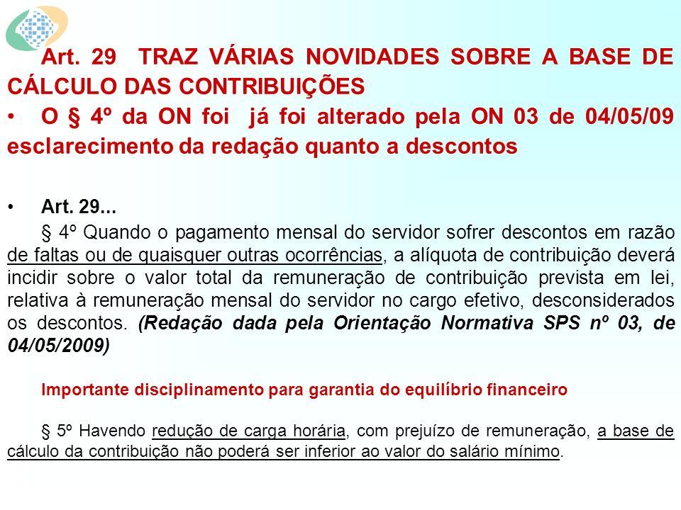 Art. 29 TRAZ VÁRIAS NOVIDADES SOBRE A BASE DE CÁLCULO DAS CONTRIBUIÇÕES O § 4º da ON foi já foi alterado pela ON 03 de 04/05/09 esclarecimento da reda