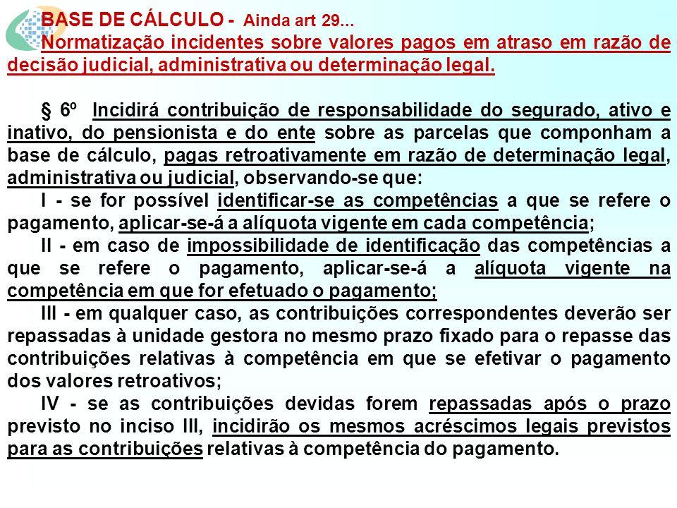 BASE DE CÁLCULO - Ainda art 29... Normatização incidentes sobre valores pagos em atraso em razão de decisão judicial, administrativa ou determinação l