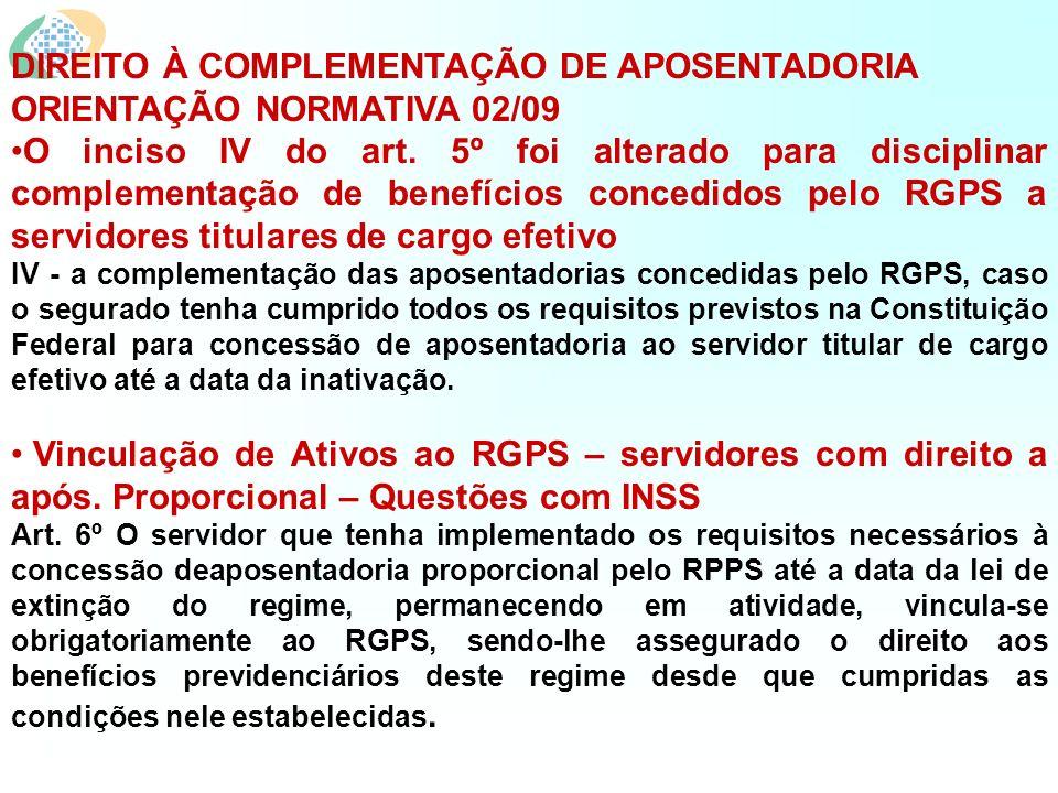 DIREITO À COMPLEMENTAÇÃO DE APOSENTADORIA ORIENTAÇÃO NORMATIVA 02/09 O inciso IV do art. 5º foi alterado para disciplinar complementação de benefícios
