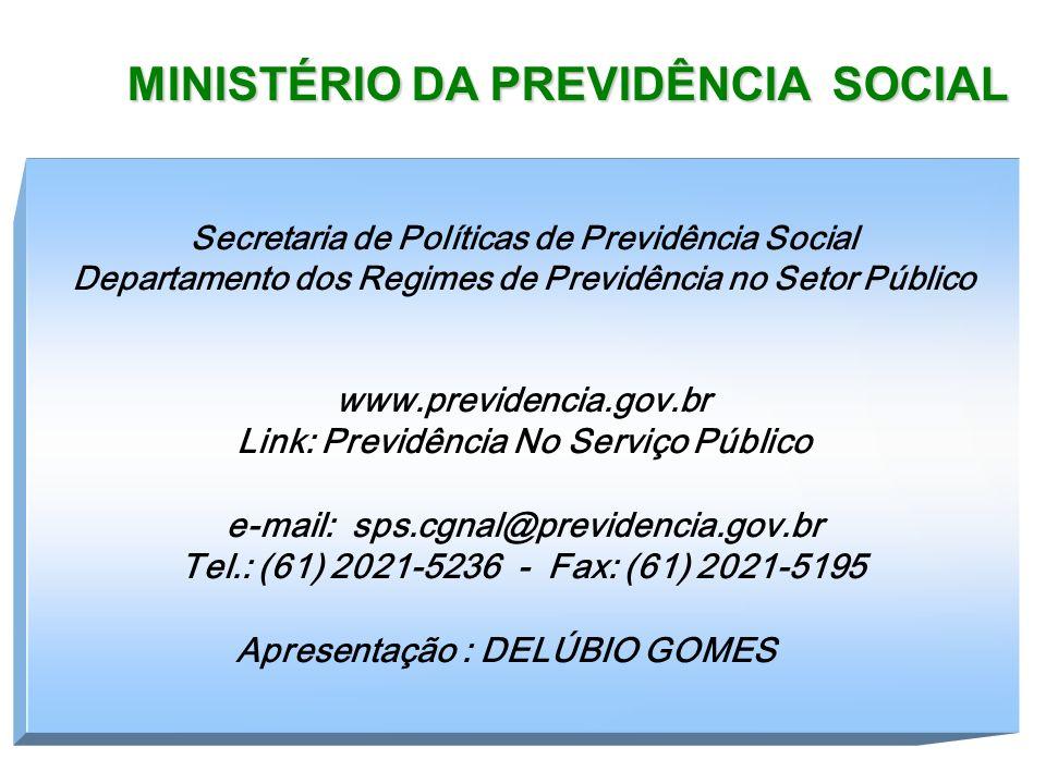 MINISTÉRIO DA PREVIDÊNCIA SOCIAL Secretaria de Políticas de Previdência Social Departamento dos Regimes de Previdência no Setor Público www.previdenci