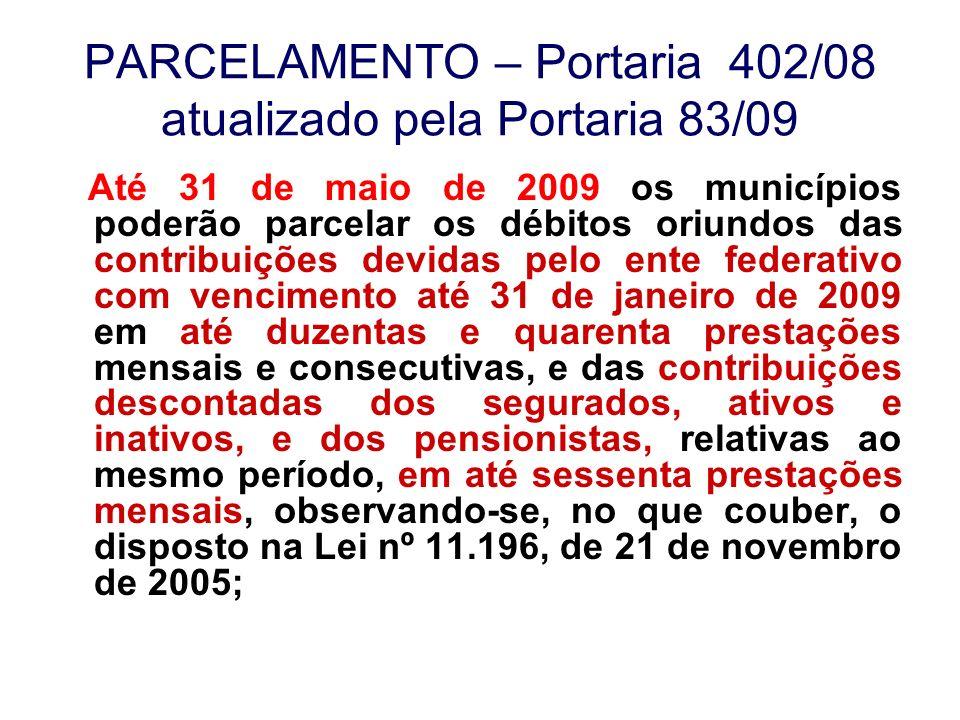 PARCELAMENTO – Portaria 402/08 atualizado pela Portaria 83/09 Até 31 de maio de 2009 os municípios poderão parcelar os débitos oriundos das contribuiç
