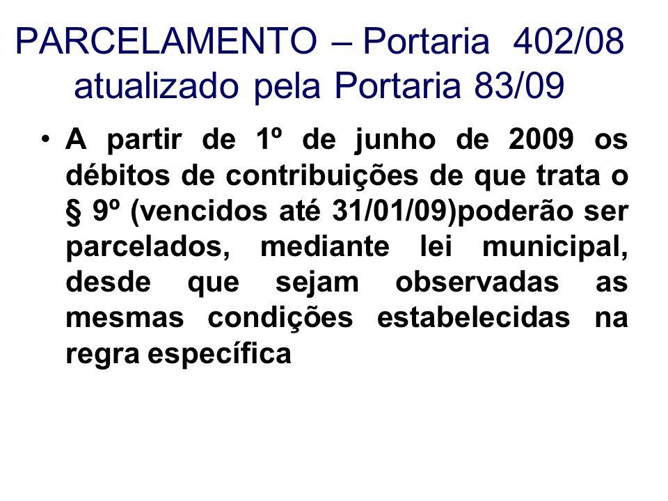 A partir de 1º de junho de 2009 os débitos de contribuições de que trata o § 9º (vencidos até 31/01/09)poderão ser parcelados, mediante lei municipal,