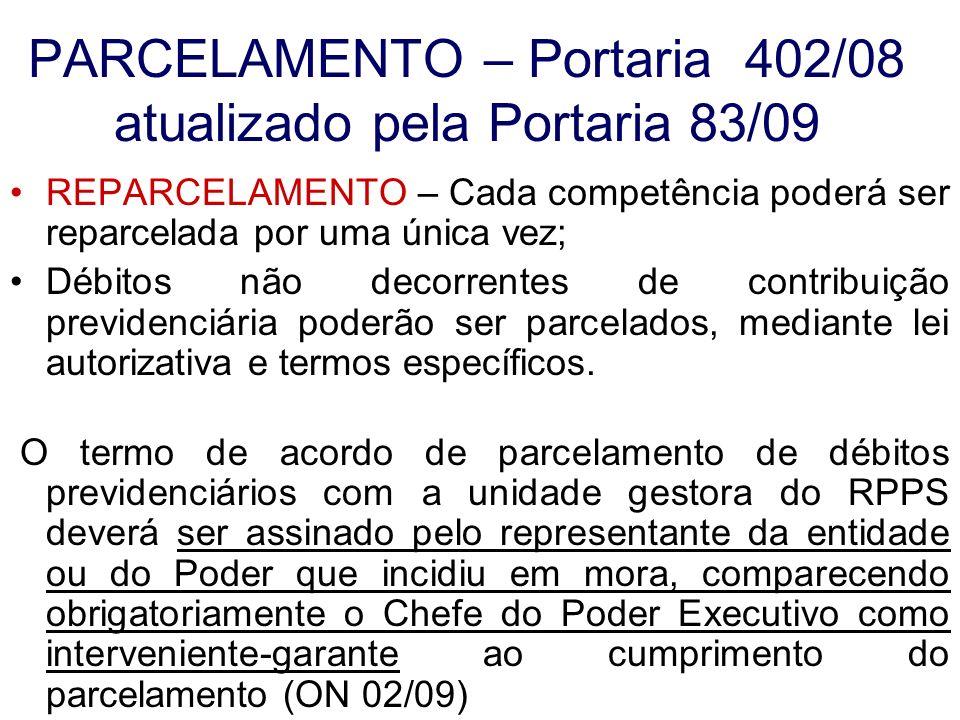 PARCELAMENTO – Portaria 402/08 atualizado pela Portaria 83/09 REPARCELAMENTO – Cada competência poderá ser reparcelada por uma única vez; Débitos não
