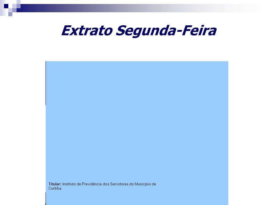 Titular: Instituto de Previdência dos Servidores do Município de Curitiba Extrato Segunda-Feira