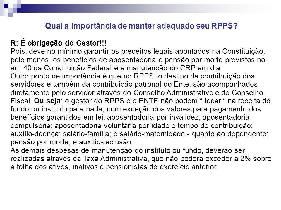Qual a importância de manter adequado seu RPPS. R: É obrigação do Gestor!!.