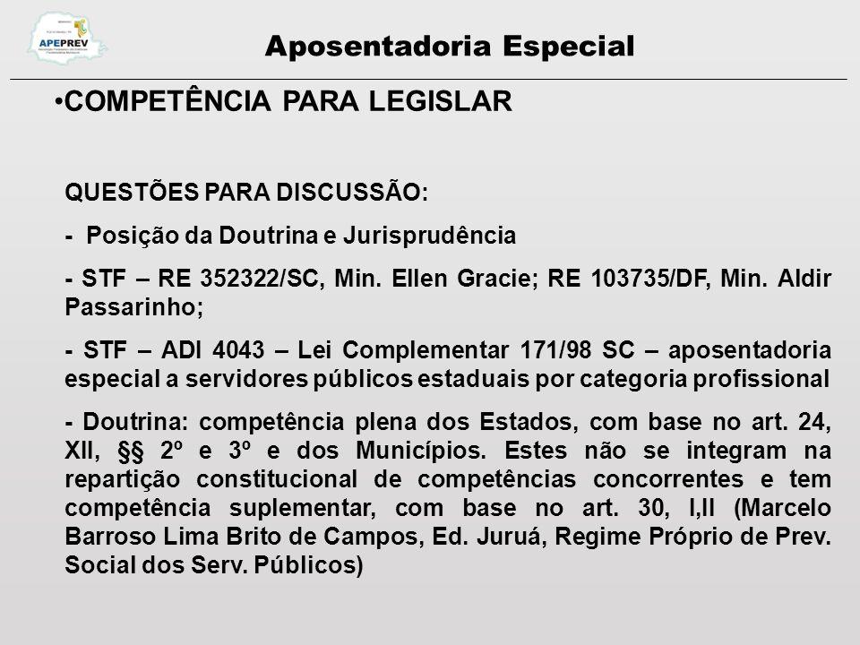 Aposentadoria Especial COMPETÊNCIA PARA LEGISLAR QUESTÕES PARA DISCUSSÃO: - Posição da Doutrina e Jurisprudência - STF – RE 352322/SC, Min.