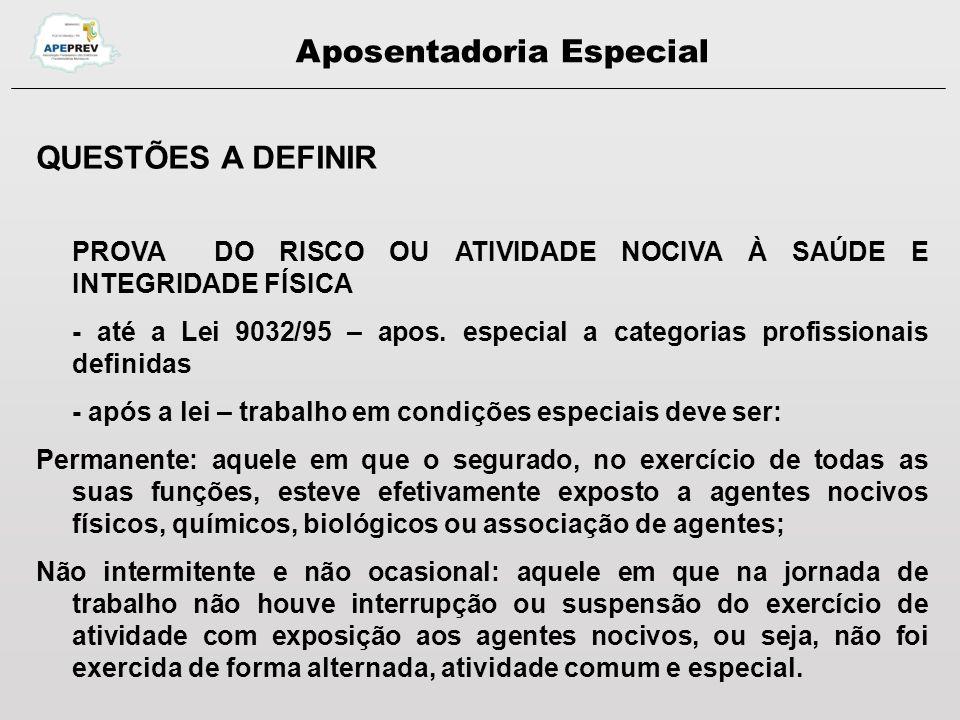 Aposentadoria Especial QUESTÕES A DEFINIR PROVA DO RISCO OU ATIVIDADE NOCIVA À SAÚDE E INTEGRIDADE FÍSICA - até a Lei 9032/95 – apos.