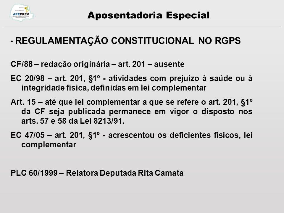 Aposentadoria Especial REGULAMENTAÇÃO CONSTITUCIONAL NOS RPPS CF/88 – redação originária: Art.