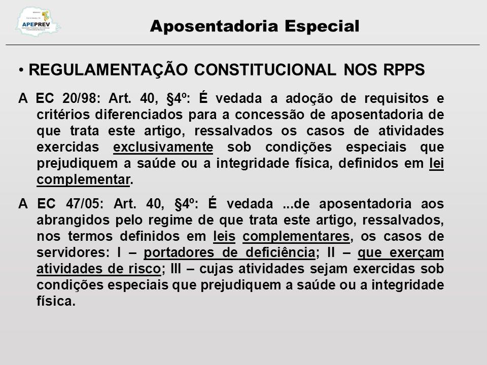 Aposentadoria Especial REGULAMENTAÇÃO CONSTITUCIONAL NOS RPPS A EC 20/98: Art.