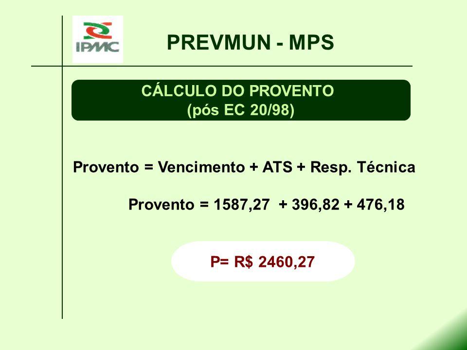 Provento = Vencimento + ATS + Resp. Técnica Provento = 1587,27 + 396,82 + 476,18 PREVMUN - MPS CÁLCULO DO PROVENTO (pós EC 20/98) P= R$ 2460,27