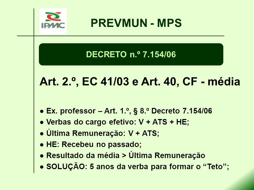 Art. 2.º, EC 41/03 e Art. 40, CF - média Ex. professor – Art. 1.º, § 8.º Decreto 7.154/06 Verbas do cargo efetivo: V + ATS + HE; Última Remuneração: V