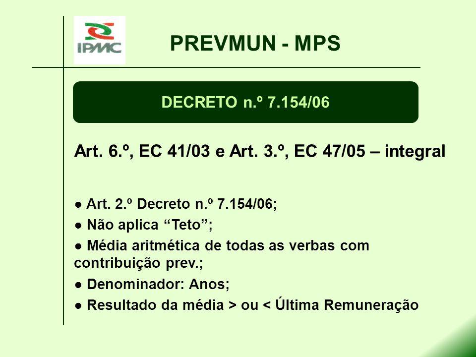 Art. 6.º, EC 41/03 e Art. 3.º, EC 47/05 – integral Art. 2.º Decreto n.º 7.154/06; Não aplica Teto; Média aritmética de todas as verbas com contribuiçã