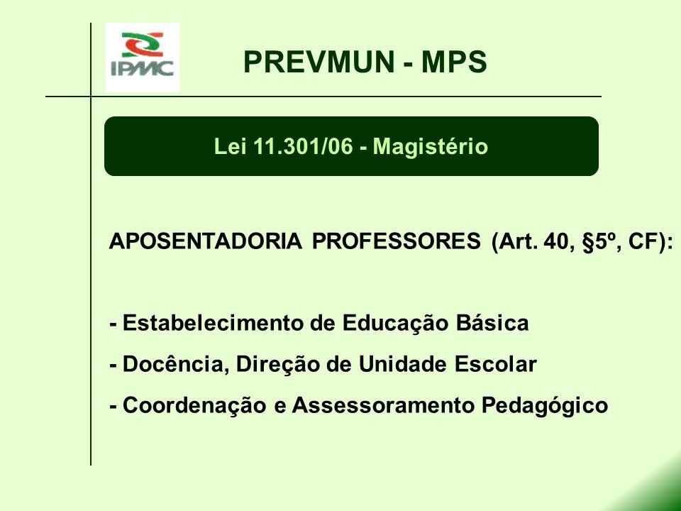 PREVMUN - MPS Lei 11.301/06 - Magistério APOSENTADORIA PROFESSORES (Art. 40, §5º, CF): - Estabelecimento de Educação Básica - Docência, Direção de Uni