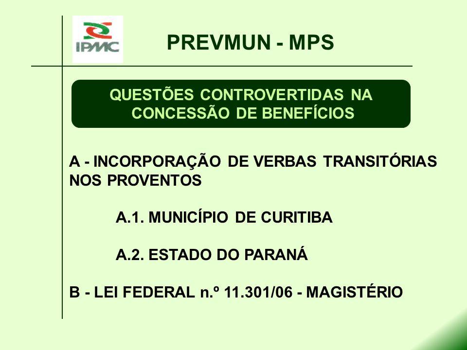 A - INCORPORAÇÃO DE VERBAS TRANSITÓRIAS NOS PROVENTOS A.1. MUNICÍPIO DE CURITIBA A.2. ESTADO DO PARANÁ B - LEI FEDERAL n.º 11.301/06 - MAGISTÉRIO PREV