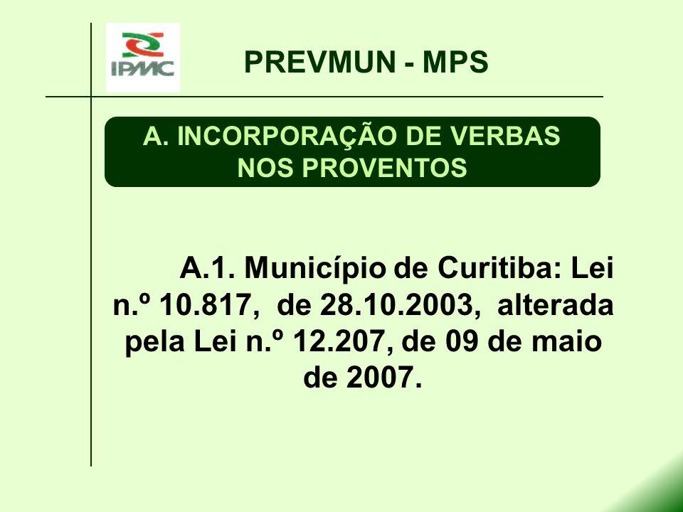 A.1. Município de Curitiba: Lei n.º 10.817, de 28.10.2003, alterada pela Lei n.º 12.207, de 09 de maio de 2007. PREVMUN - MPS A.INCORPORAÇÃO DE VERBAS