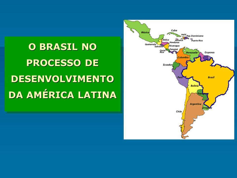 O BRASIL NO PROCESSO DE DESENVOLVIMENTO DA AMÉRICA LATINA