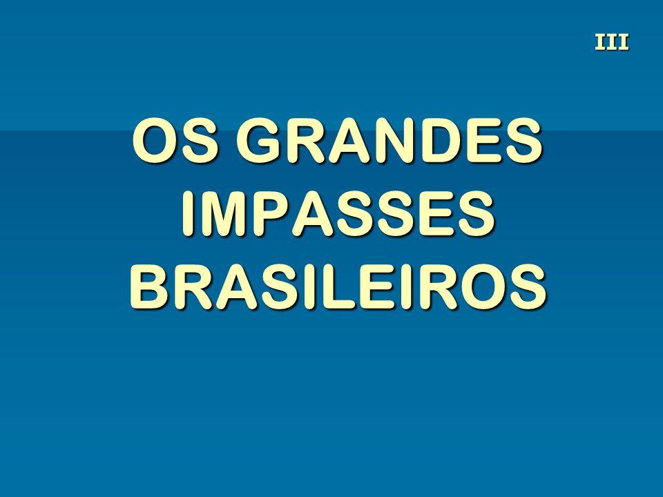 OS GRANDES IMPASSES BRASILEIROS III