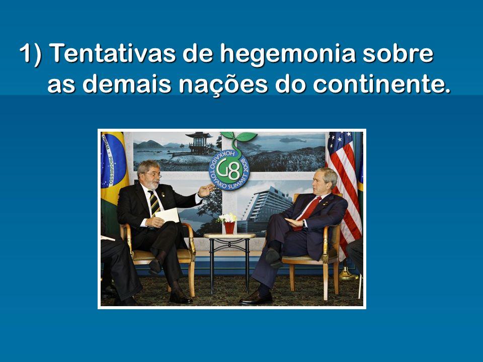 1) Tentativas de hegemonia sobre as demais nações do continente.