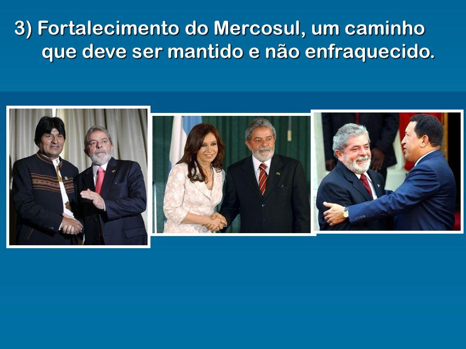 3) Fortalecimento do Mercosul, um caminho que deve ser mantido e não enfraquecido.