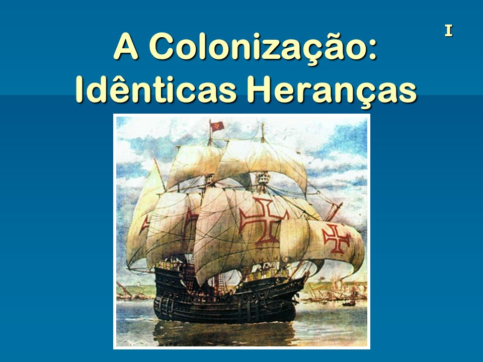 A Colonização: Idênticas Heranças I