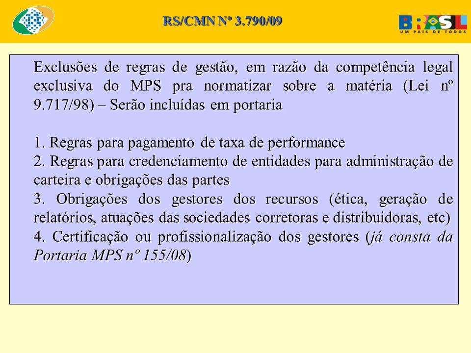 Exclusões de regras de gestão, em razão da competência legal exclusiva do MPS pra normatizar sobre a matéria (Lei nº 9.717/98) – Serão incluídas em portaria 1.