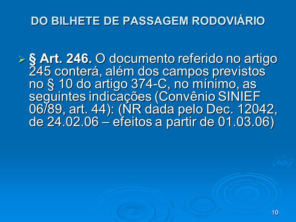 10 DO BILHETE DE PASSAGEM RODOVIÁRIO § Art. 246. O documento referido no artigo 245 conterá, além dos campos previstos no § 10 do artigo 374-C, no mín
